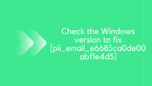 Check the Windows version to fix[pii_email_e6685ca0de00abf1e4d5]