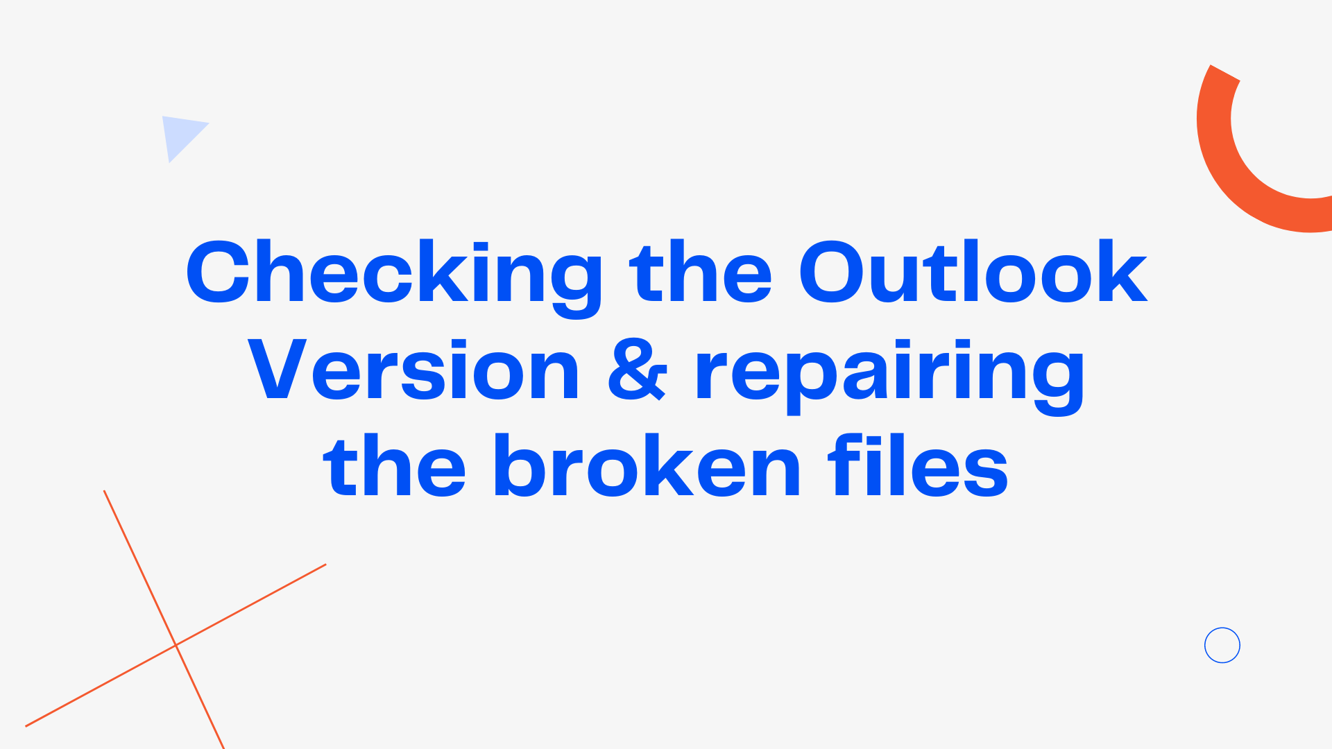 Checking the Outlook Version & repairing the broken files and fix [pii_email_cbd448bbd34c985e423c]
