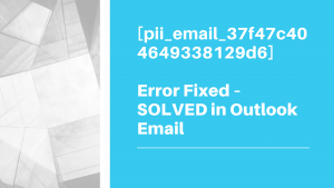 [pii_email_37f47c404649338129d6] Error Fixed – SOLVED in Outlook Email