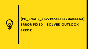 [pii_email_eb97127635be706b34a3] Error Fixed - SOLVED Outlook Error